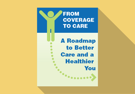 illustration of document reading: From Coverate to Care: A better Roadmap to Better Care and a Healthier You