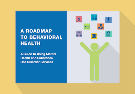 Illustration of a human figure with hands raised, Roadmap to Better Care icons above the figure, and the words A Roadmap to Behavioral health, a guide to using mental health and substance use disorder services