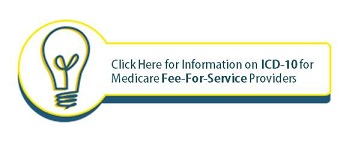 Click here for information on ICD-10 for Medicare Fee-For-Service Providers